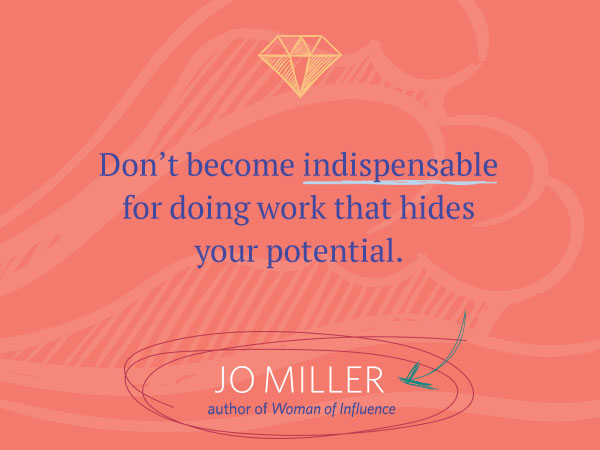 Dont become indispensible for doing work that hides your potential