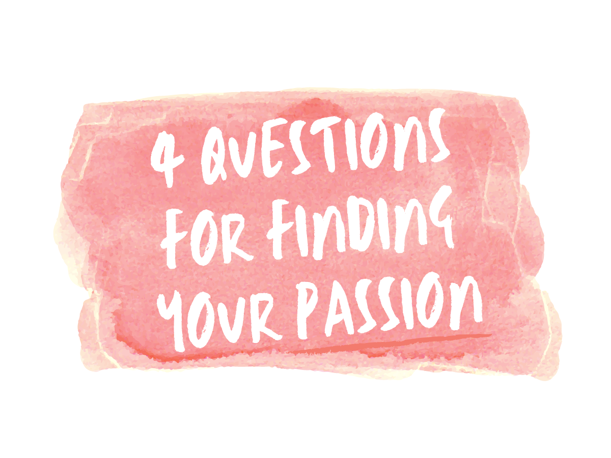 4 Questions for Finding Your Passion