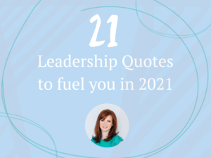 21 Leadership Quotes to Fuel You in 2021
